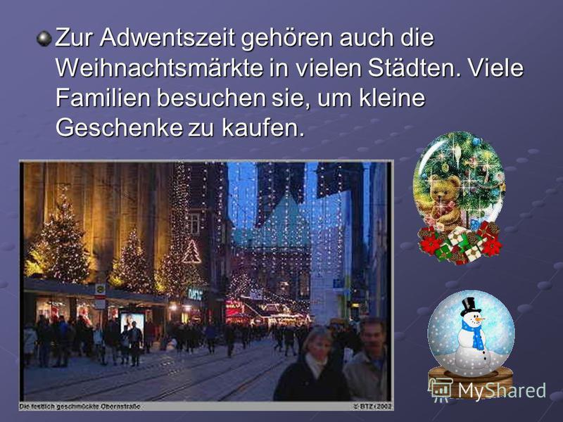 Zur Adwentszeit gehören auch die Weihnachtsmärkte in vielen Städten. Viele Familien besuchen sie, um kleine Geschenke zu kaufen.