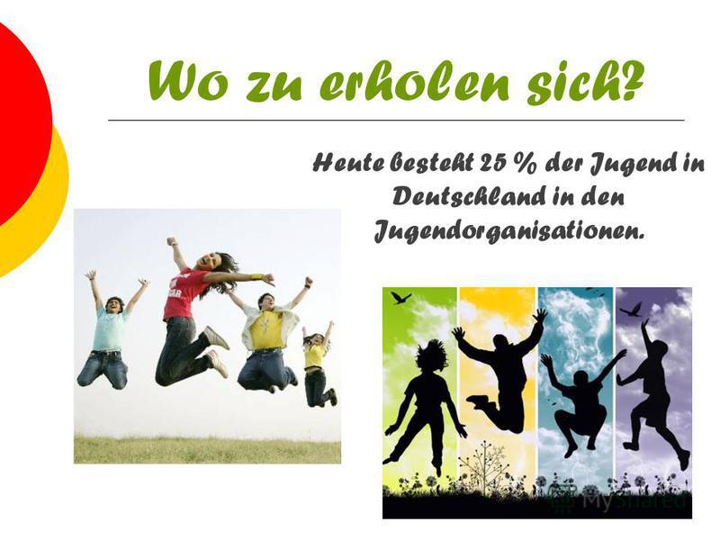 Wo zu erholen sich? Heute besteht 25 % der Jugend in Deutschland in den Jugendorganisationen.