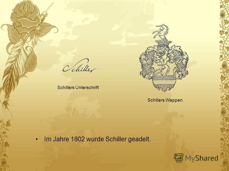 Im Jahre 1802 wurde Schiller geadelt. Schillers Unterschrift Schillers Wappen