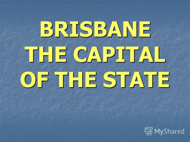 BRISBANE THE CAPITAL OF THE STATE