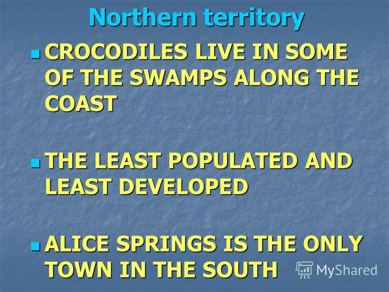 CROCODILES LIVE IN SOME OF THE SWAMPS ALONG THE COAST CROCODILES LIVE IN SOME OF THE SWAMPS ALONG THE COAST THE LEAST POPULATED AND LEAST DEVELOPED THE LEAST POPULATED AND LEAST DEVELOPED ALICE SPRINGS IS THE ONLY TOWN IN THE SOUTH ALICE SPRINGS IS T