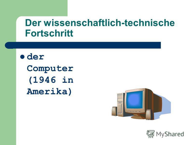 Der wissenschaftlich-technische Fortschritt der Computer (1946 in Amerika)