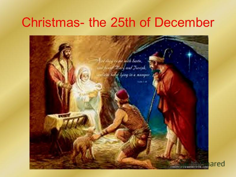 Christmas- the 25th of December
