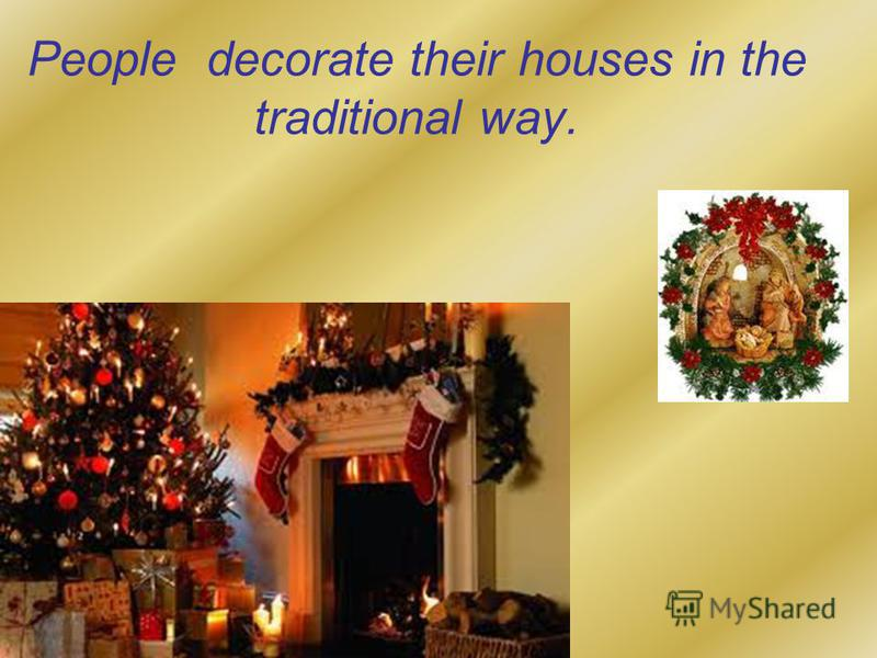 People decorate their houses in the traditional way.