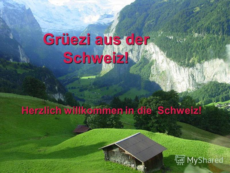 Grüezi aus der Schweiz! Herzlich willkommen in die Schweiz!