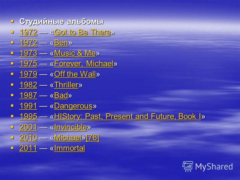 Студийные альбомы Студийные альбомы 1972 «Got to Be There» 1972 «Got to Be There» 1972Got to Be There 1972Got to Be There 1972 «Ben» 1972 «Ben» 1972Ben 1972Ben 1973 «Music & Me» 1973 «Music & Me» 1973Music & Me 1973Music & Me 1975 «Forever, Michael»