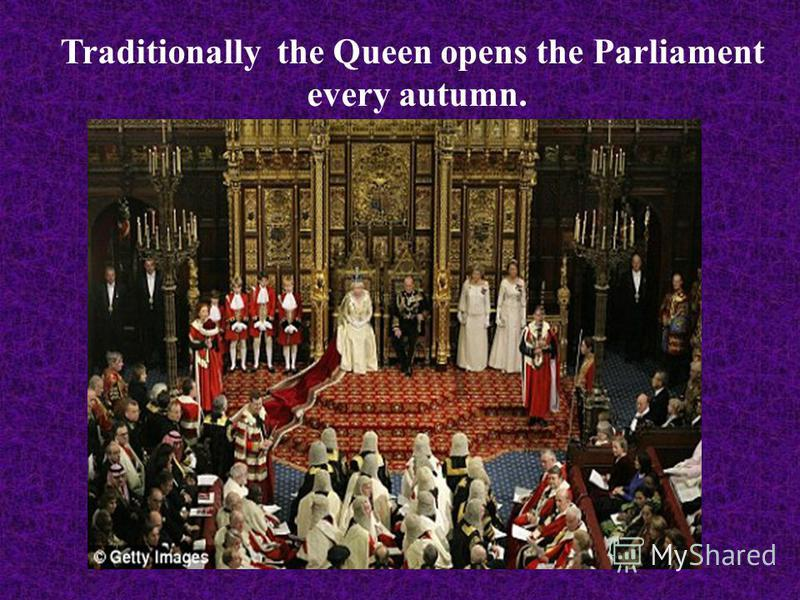 Traditionally the Queen opens the Parliament every autumn.