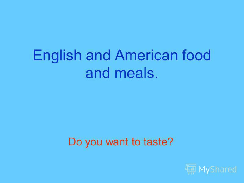 English and American food and meals. Do you want to taste?
