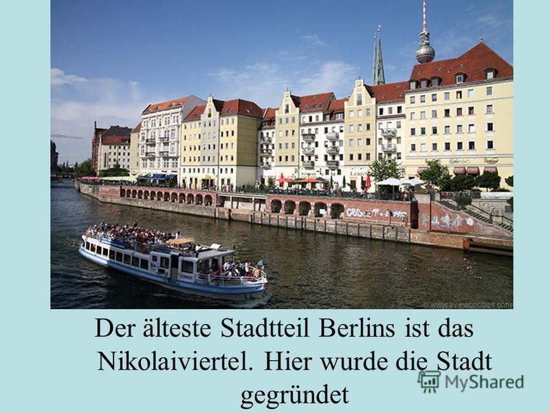 Der älteste Stadtteil Berlins ist das Nikolaiviertel. Hier wurde die Stadt gegründet