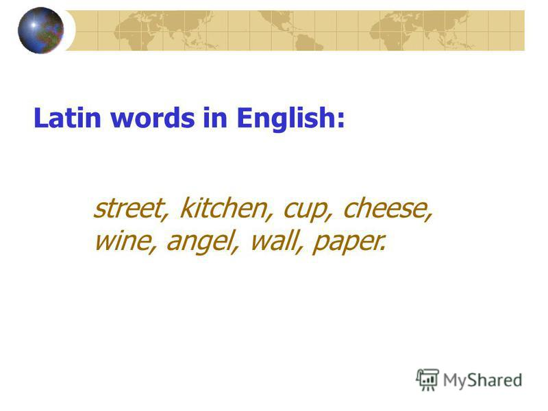 Latin words in English: street, kitchen, cup, cheese, wine, angel, wall, paper.