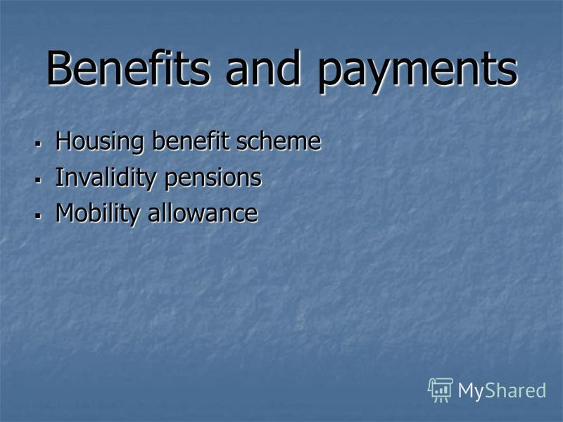 Benefits and payments Housing benefit scheme Housing benefit scheme Invalidity pensions Invalidity pensions Mobility allowance Mobility allowance
