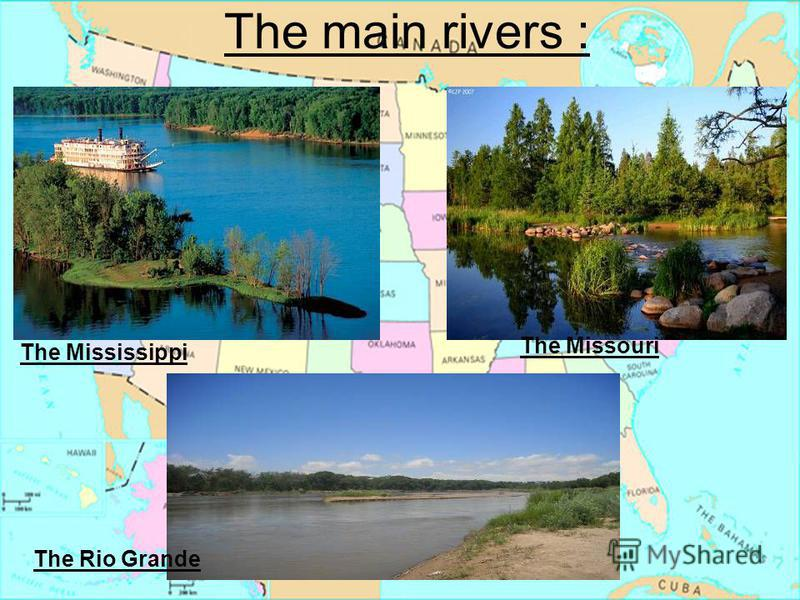 The main rivers : The Mississippi The Missouri The Rio Grande