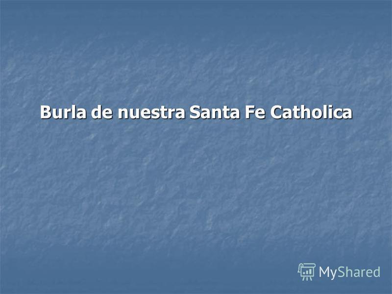 Burla de nuestra Santa Fe Catholica