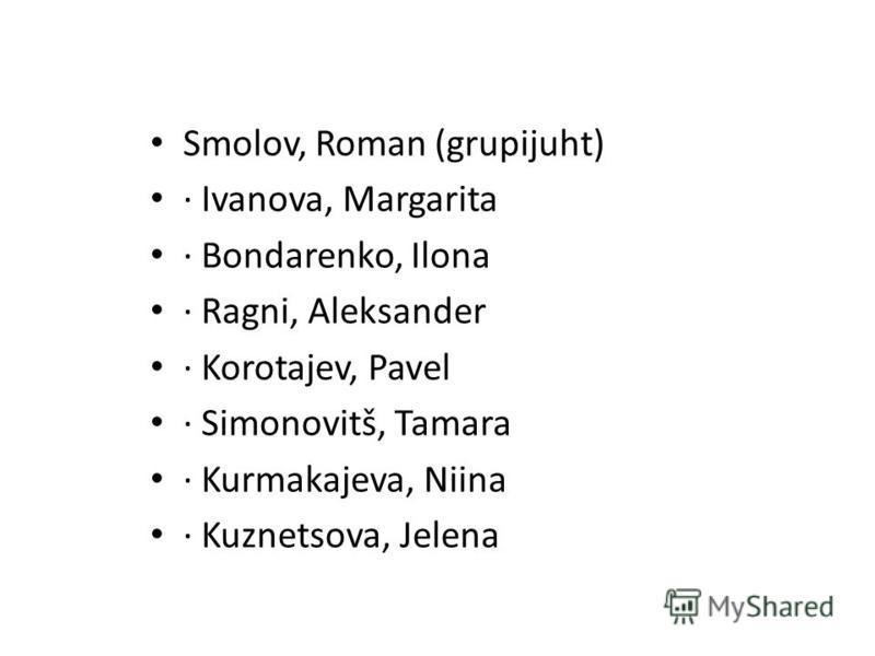 Smolov, Roman (grupijuht) · Ivanova, Margarita · Bondarenko, Ilona · Ragni, Aleksander · Korotajev, Pavel · Simonovitš, Tamara · Kurmakajeva, Niina · Kuznetsova, Jelena