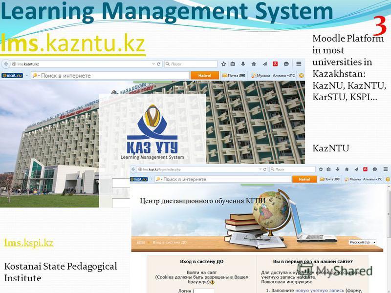 Learning Management System lms.kazntu.kz lms.kazntu.kz lms.kspi.kz Kostanai State Pedagogical Institute KazNTU Moodle Platform in most universities in Kazakhstan: КazNU, КazNTU, KarSTU, KSPI… 3