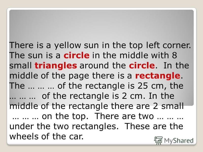 There is a yellow sun in the top left corner. The sun is a circle in the middle with 8 small triangles around the circle. In the middle of the page there is a rectangle. The … … … of the rectangle is 25 cm, the … … … of the rectangle is 2 cm. In the
