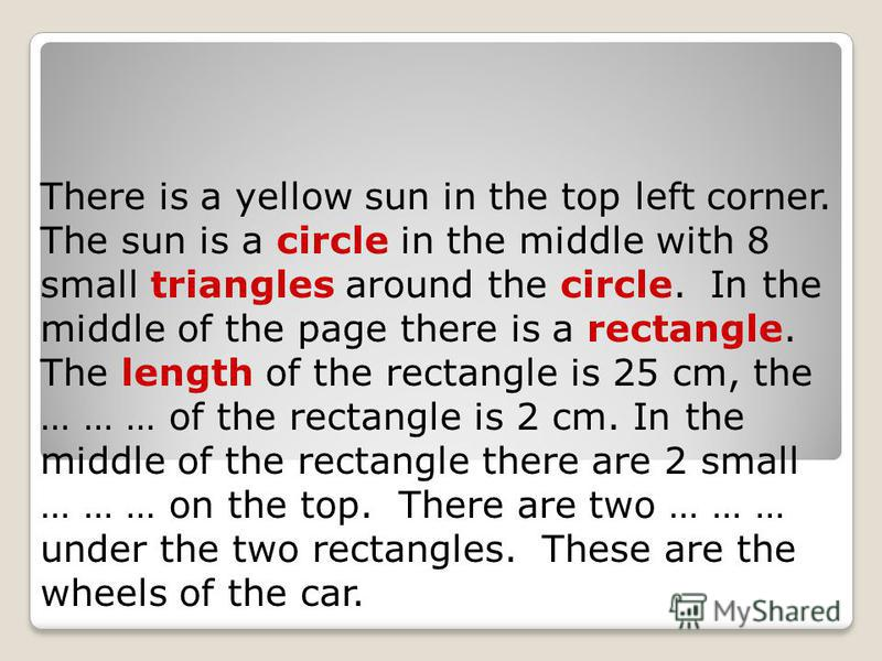 There is a yellow sun in the top left corner. The sun is a circle in the middle with 8 small triangles around the circle. In the middle of the page there is a rectangle. The length of the rectangle is 25 cm, the … … … of the rectangle is 2 cm. In the