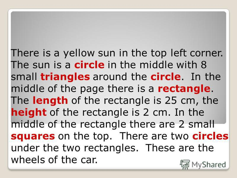 There is a yellow sun in the top left corner. The sun is a circle in the middle with 8 small triangles around the circle. In the middle of the page there is a rectangle. The length of the rectangle is 25 cm, the height of the rectangle is 2 cm. In th