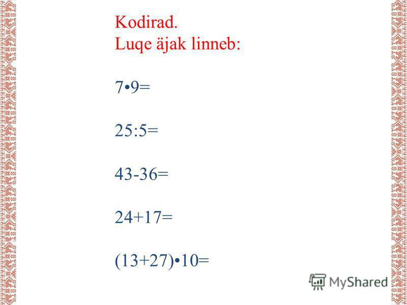 Kodirad. Luqe äjak linneb: 79= 25:5= 43-36= 24+17= (13+27)10=