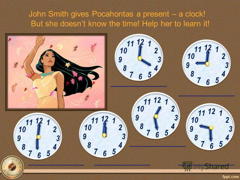 John Smith gives Pocahontas a present – a clock! But she doesnt know the time! Help her to learn it! 12 6 39 1 2 5 48 7 11 10 12 6 39 1 2 5 48 7 11 10 12 6 39 1 2 5 48 7 11 10 12 6 39 1 2 5 48 7 11 10 12 6 39 1 2 5 48 7 11 10 12 6 39 1 2 5 48 7 11 10