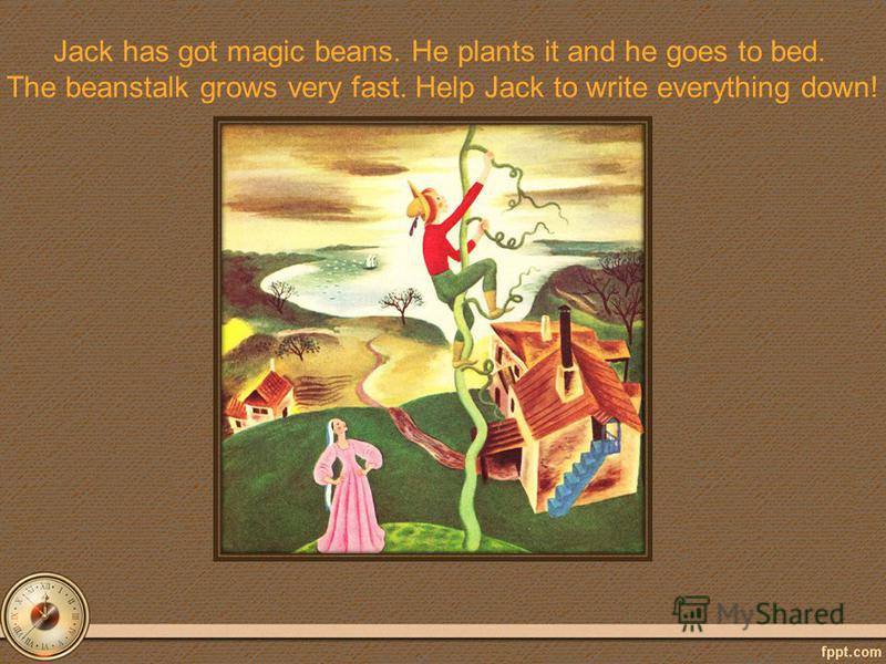 Jack has got magic beans. He plants it and he goes to bed. The beanstalk grows very fast. Help Jack to write everything down!