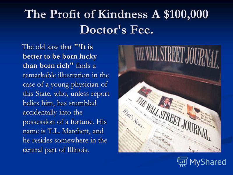 The Profit of Kindness A $100,000 Doctor's Fee. The old saw that