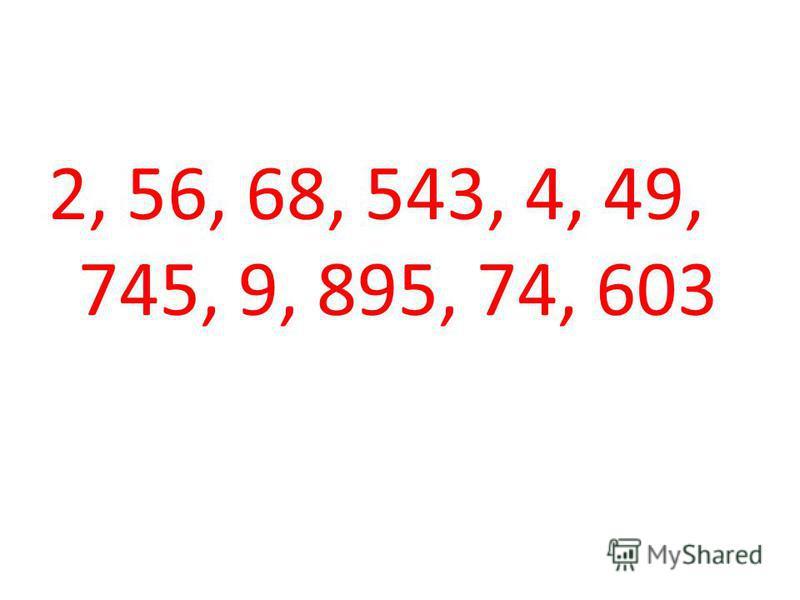 2, 56, 68, 543, 4, 49, 745, 9, 895, 74, 603