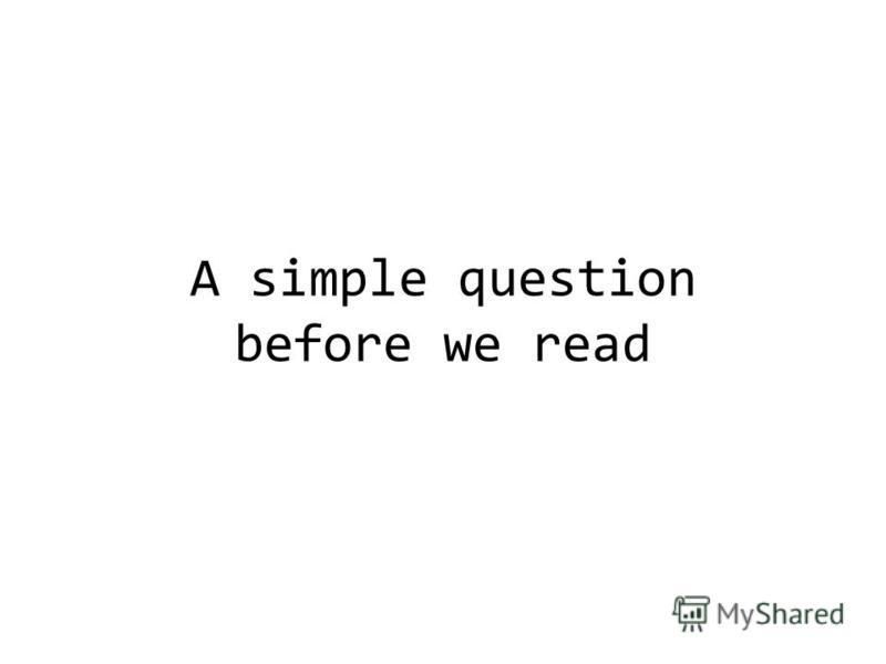 A simple question before we read