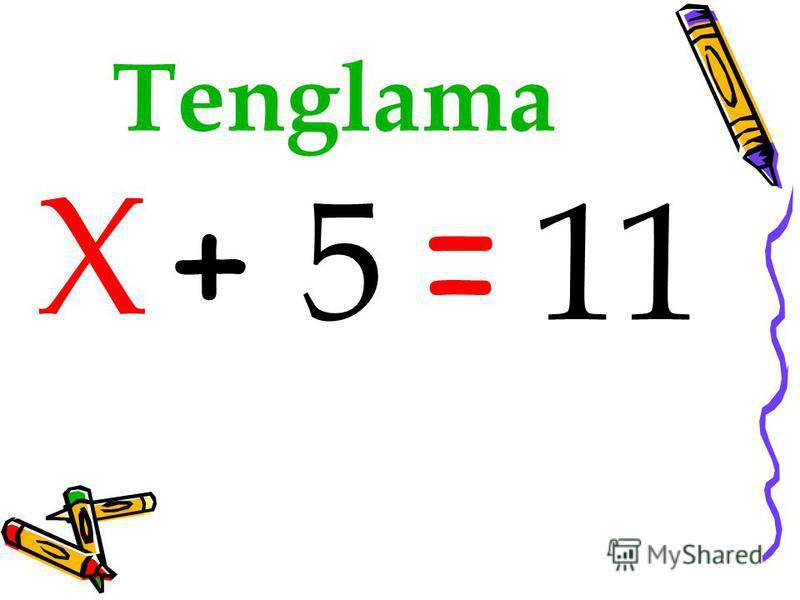 + 5 11 Х = Tenglama