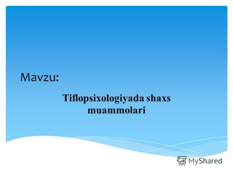 Mavzu: Tiflopsixologiyada shaxs muammolari