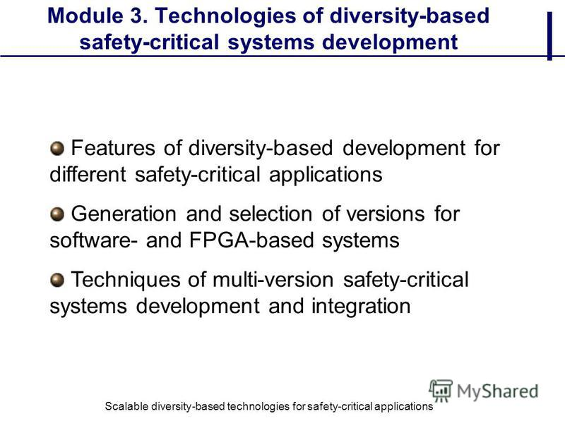 Module 3. Technologies of diversity-based safety-critical systems development Features of diversity-based development for different safety-critical applications Generation and selection of versions for software- and FPGA-based systems Techniques of m
