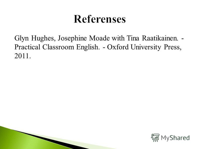 Glyn Hughes, Josephine Moade with Tina Raatikainen. - Practical Classroom English. - Oxford University Press, 2011.