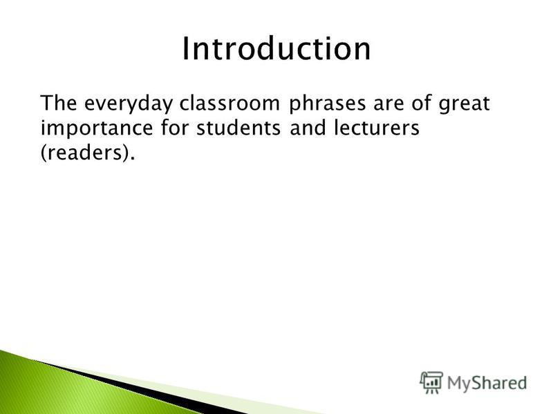 The everyday classroom phrases are of great importance for students and lecturers (readers).