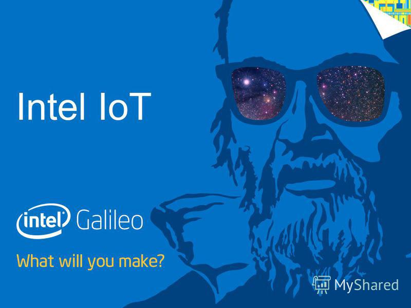1 IoT with Galileo – Getting Started WHAT WILL YOU MAKE? Intel IoT