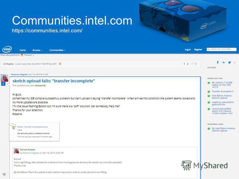 13 IoT with Galileo – Getting Started WHAT WILL YOU MAKE? 13 Поддержка пользователя Galileo Support Communities.intel.com https://communities.intel.com/