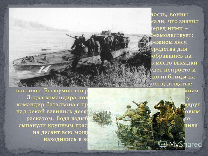 В непрерывных боях, забыв про сон и усталость, воины бесстрашно пробивались к Днепру. Они понимали, что значит для Советской Армии эта река. И вот она перед ними – широкая и могучая. Берег, занятый врагом, безмолвствует: враг затаился, ждет. Рота укр