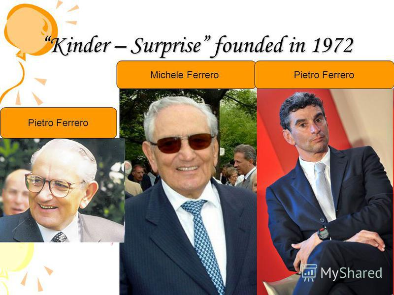Kinder – Surprise founded in 1972 Michele FerreroPietro Ferrero