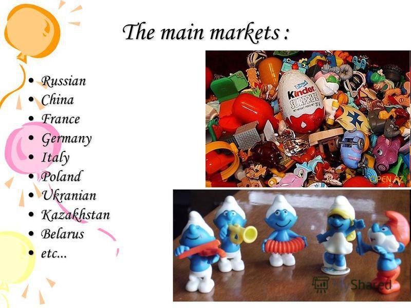 The main markets : RussianRussian ChinaChina FranceFrance GermanyGermany ItalyItaly PolandPoland UkranianUkranian KazakhstanKazakhstan BelarusBelarus etc...etc...