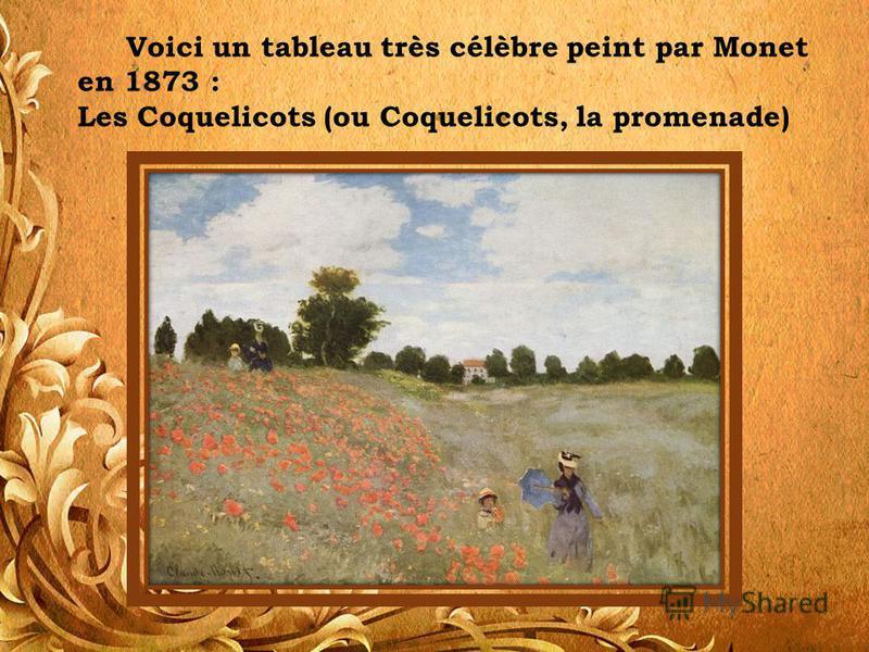 Voici un tableau très célèbre peint par Monet en 1873 : Les Coquelicots (ou Coquelicots, la promenade)