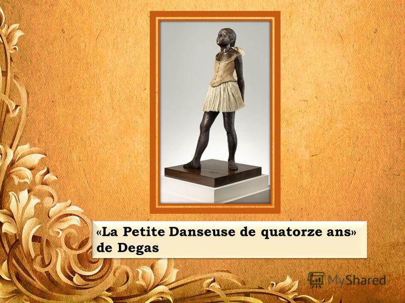 «La Petite Danseuse de quatorze ans» de Degas «La Petite Danseuse de quatorze ans» de Degas