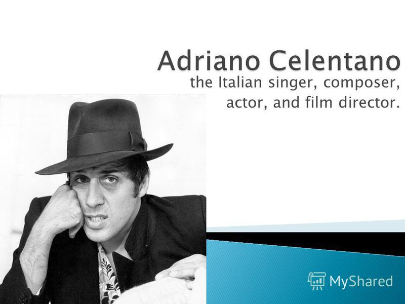 the Italian singer, composer, actor, and film director.