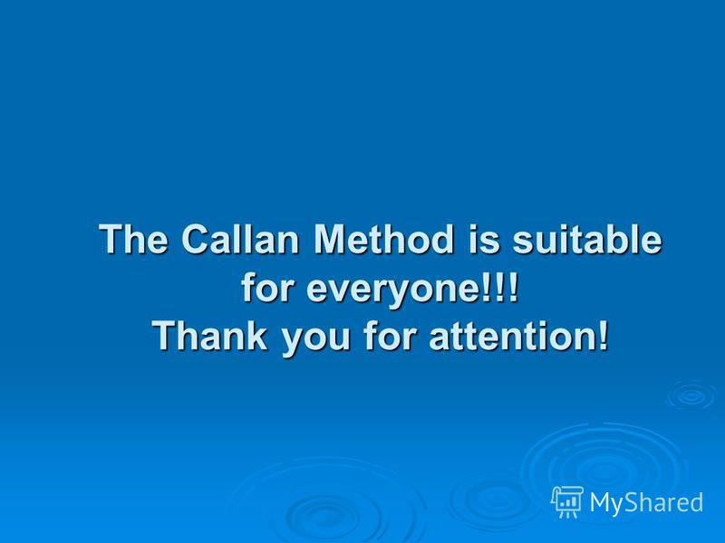 The Callan Method is suitable for everyone!!! Thank you for attention!