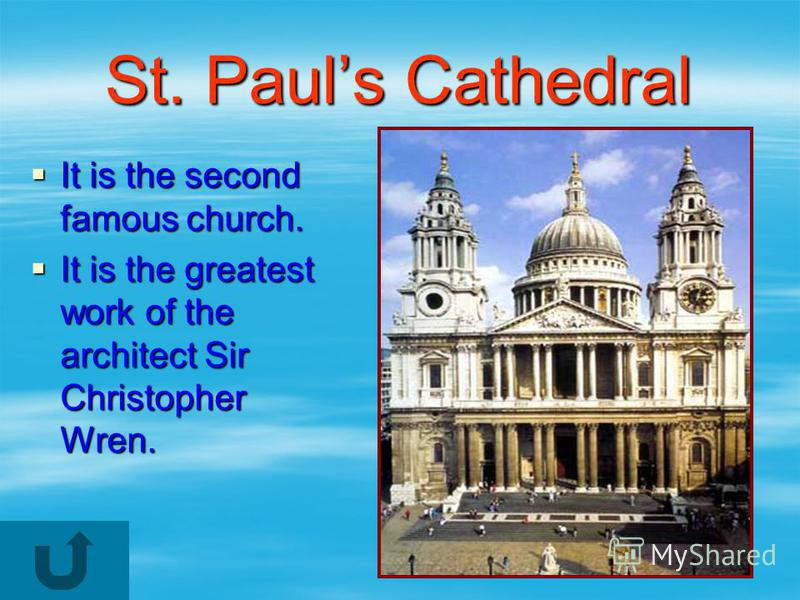 St. Pauls Cathedral It is the second famous church. It is the second famous church. It is the greatest work of the architect Sir Christopher Wren. It is the greatest work of the architect Sir Christopher Wren.