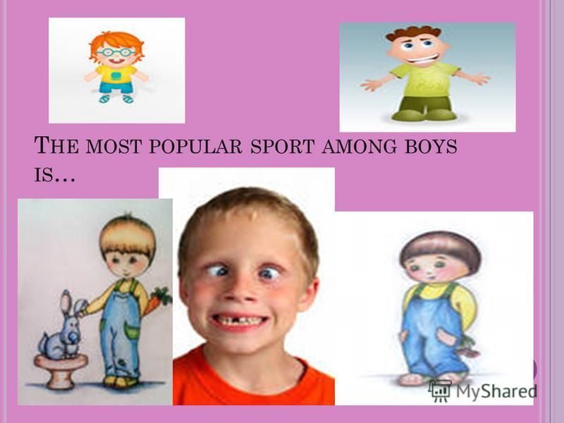 T HE MOST POPULAR SPORT AMONG BOYS IS …