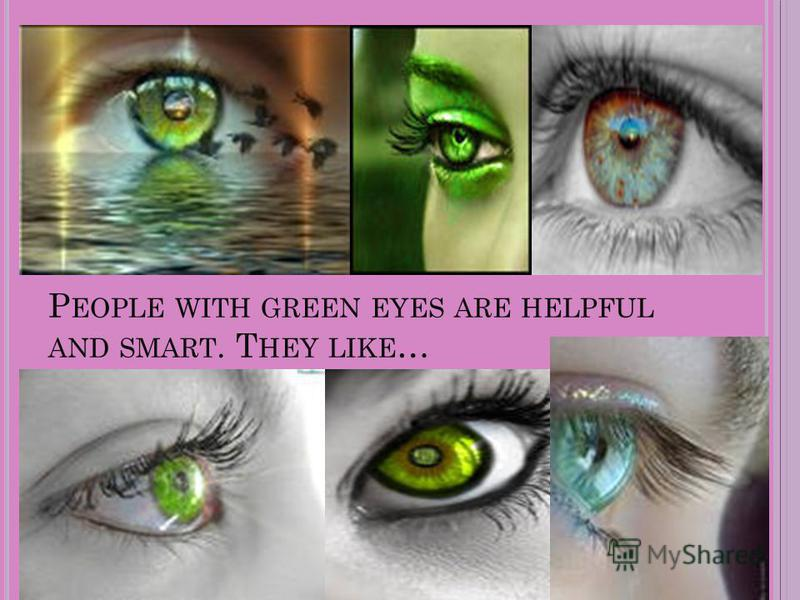 P EOPLE WITH GREEN EYES ARE HELPFUL AND SMART. T HEY LIKE …