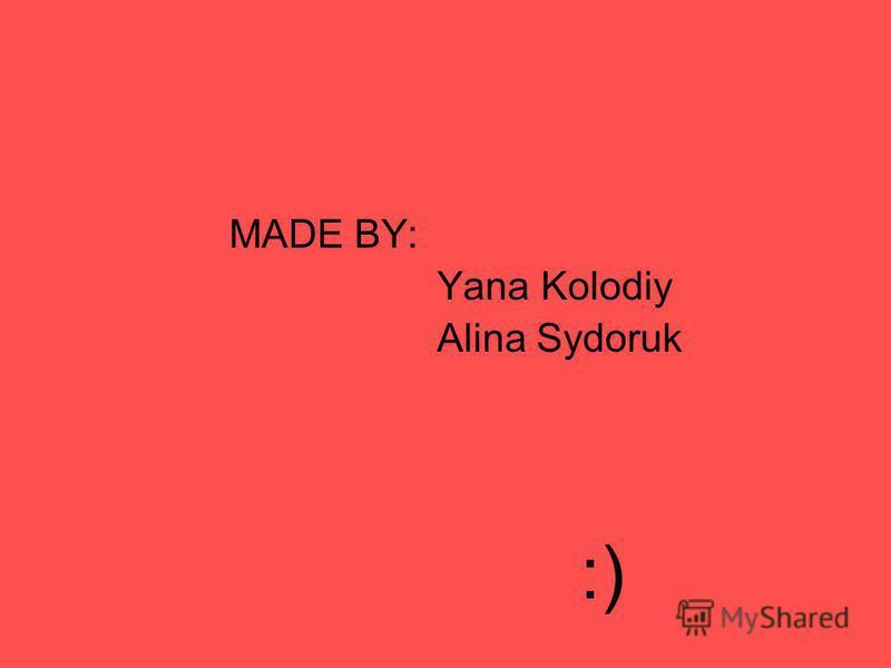 MADE BY: Yana Kolodiy Alina Sydoruk :)