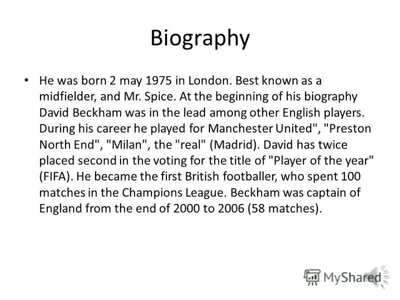 David Beckham Born may 2, 1975 Nationality England Position Midfielder Height and weight 183/77