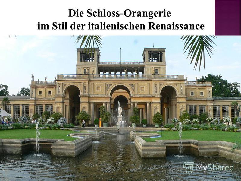 Die Schloss-Orangerie im Stil der italienischen Renaissance