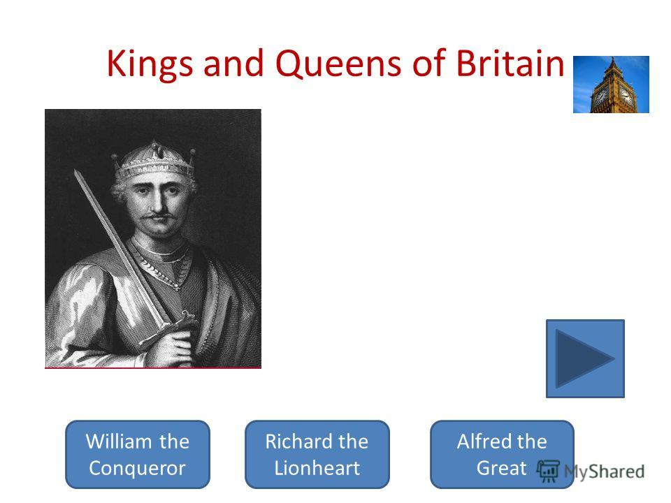 Kings and Queens of Britain He was a Norman, who conquered England in 1066 and became the English king. He built a lot of castles and towers. Among them there was The White Tower, which is the heart of the Tower of London now. William the Conqueror R