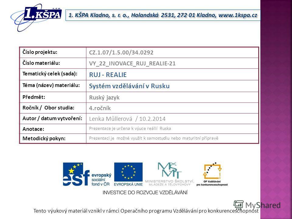 Tento výukový materiál vznikl v rámci Operačního programu Vzdělávání pro konkurenceschopnost 1. KŠPA Kladno, s. r. o., Holandská 2531, 272 01 Kladno, www.1kspa.cz Číslo projektu: CZ.1.07/1.5.00/34.0292 Číslo materiálu: VY_22_INOVACE_RUJ_REALIE-21 Tem